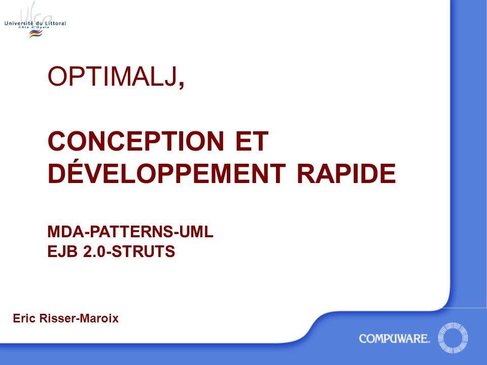 OPTIMALJ, CONCEPTION ET DÉVELOPPEMENT RAPIDE MDA-PATTERNS-UML EJB 2