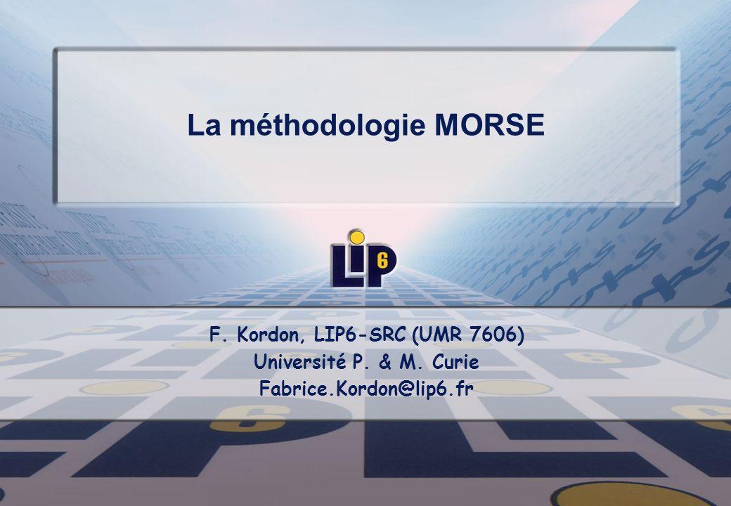 La méthodologie MORSE F. Kordon, LIP6-SRC (UMR 7606)