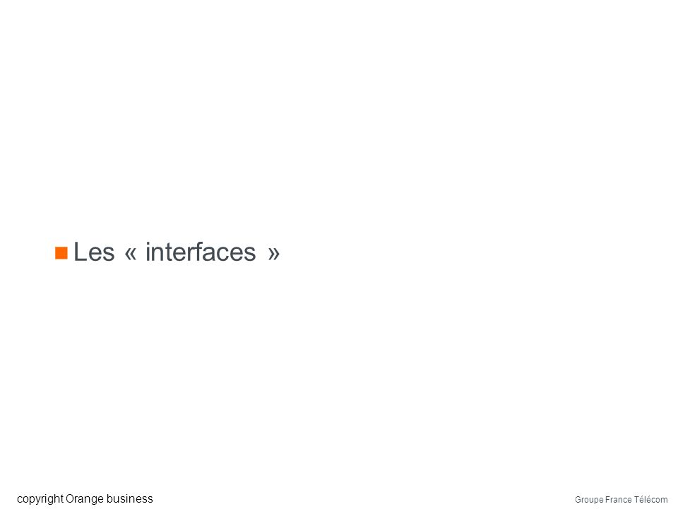 Les « interfaces »