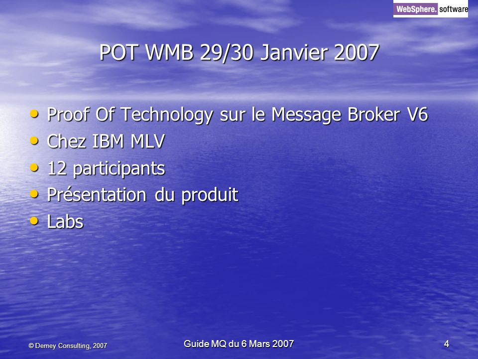 POT WMB 29/30 Janvier 2007 Proof Of Technology sur le Message Broker V6. Chez IBM MLV. 12 participants.