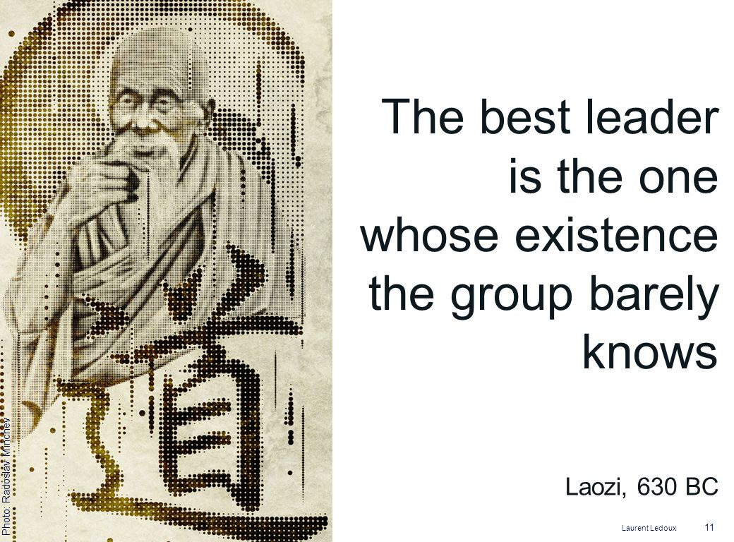The best leader is the one whose existence the group barely knows