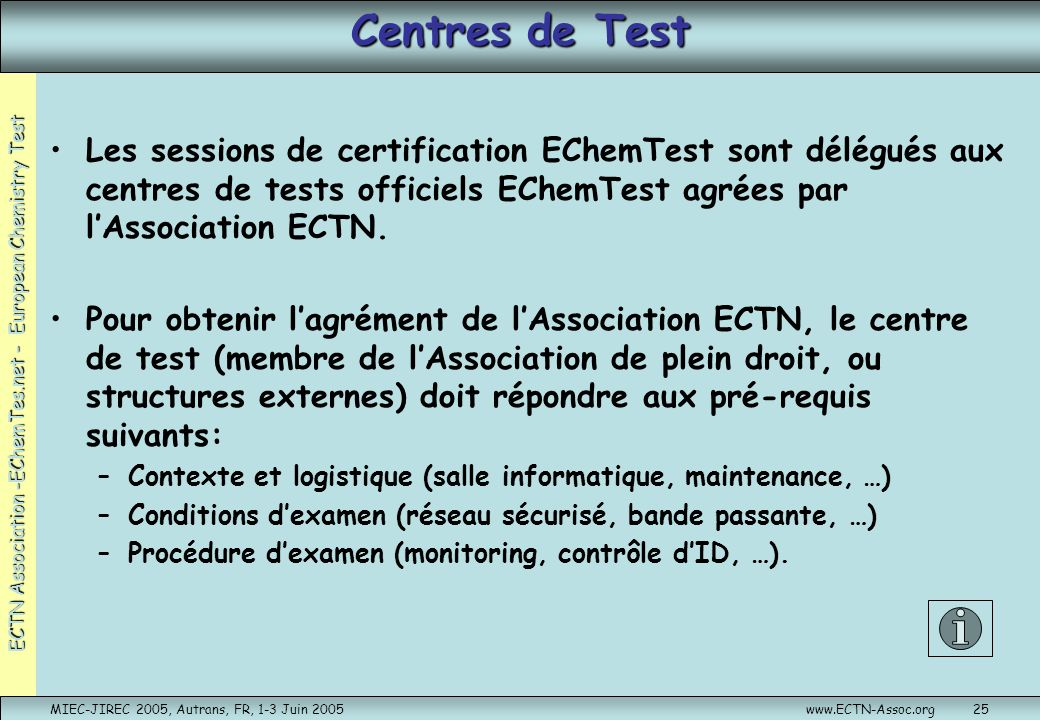 Centres de Test Les sessions de certification EChemTest sont délégués aux centres de tests officiels EChemTest agrées par l'Association ECTN.