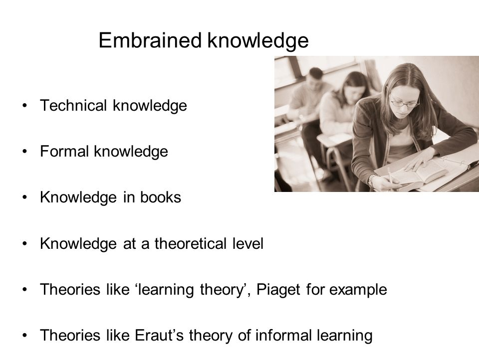 Embrained knowledge Technical knowledge Formal knowledge