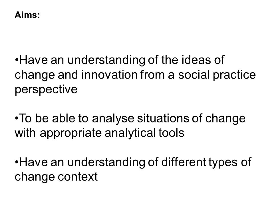 Have an understanding of different types of change context