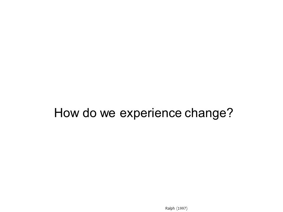 How do we experience change