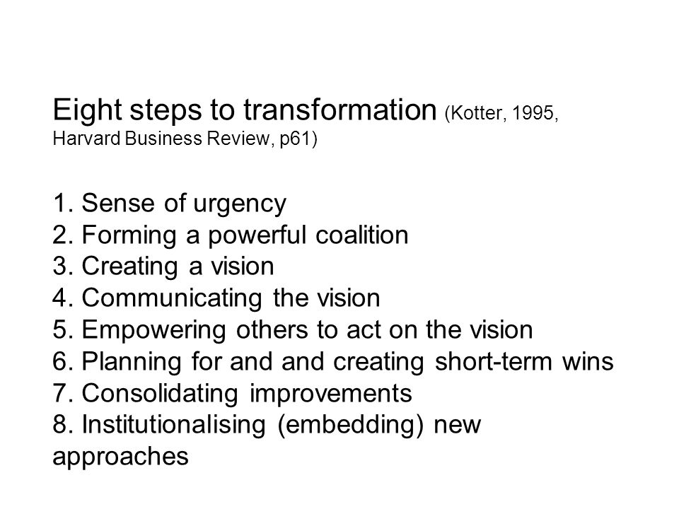 Eight steps to transformation (Kotter, 1995, Harvard Business Review, p61) 1.