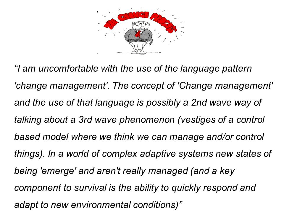 I am uncomfortable with the use of the language pattern change management .
