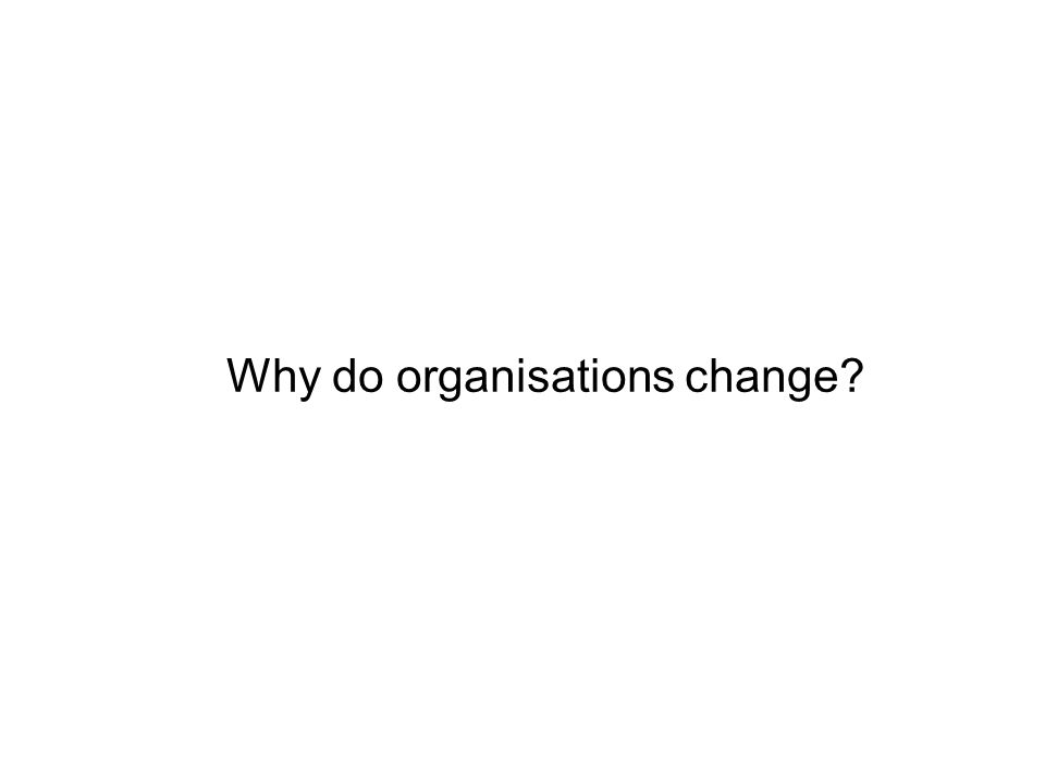 Why do organisations change