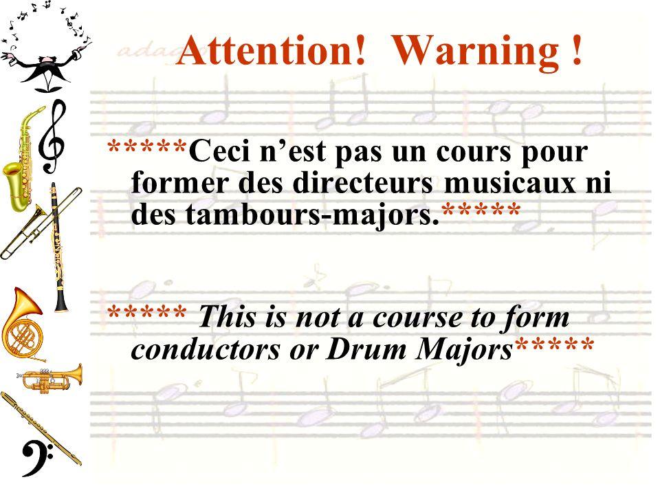 Attention! Warning ! *****Ceci n'est pas un cours pour former des directeurs musicaux ni des tambours-majors.*****