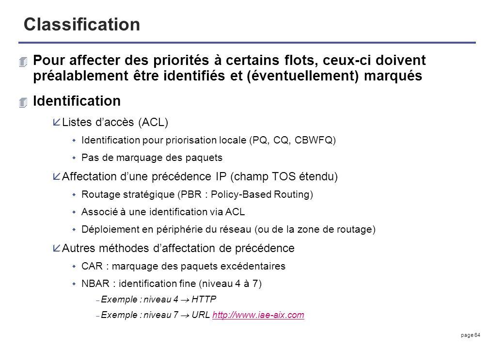 Classification Pour affecter des priorités à certains flots, ceux-ci doivent préalablement être identifiés et (éventuellement) marqués.