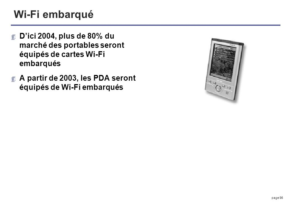 Wi-Fi embarqué D'ici 2004, plus de 80% du marché des portables seront équipés de cartes Wi-Fi embarqués.
