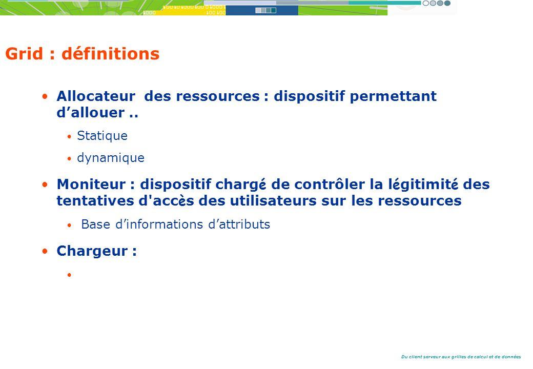 Grid : définitions Allocateur des ressources : dispositif permettant d'allouer .. Statique. dynamique.
