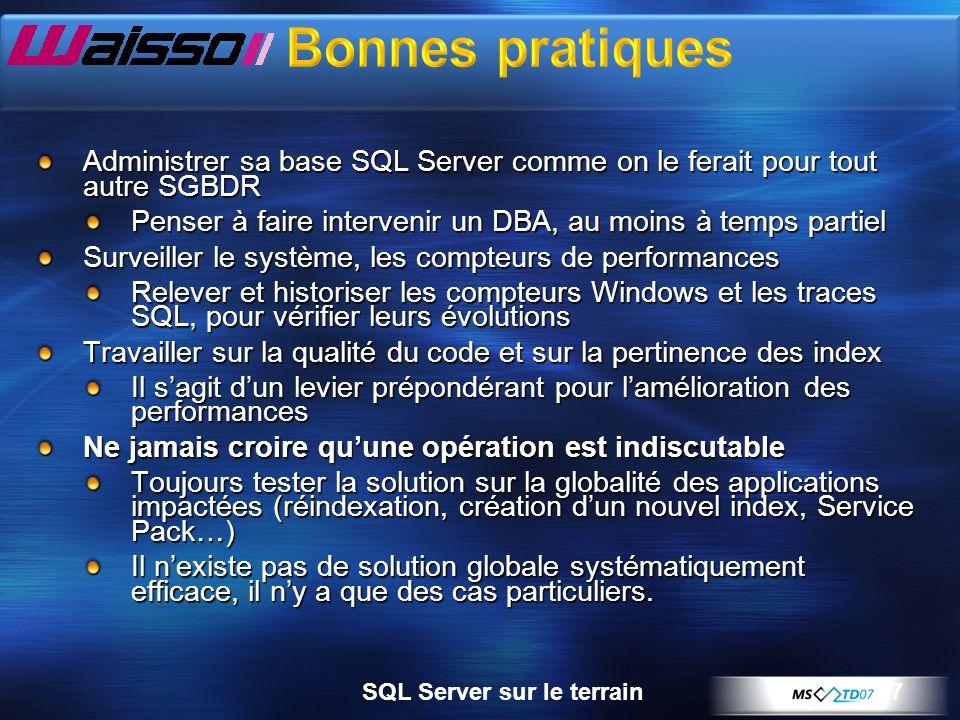 Bonnes pratiques Administrer sa base SQL Server comme on le ferait pour tout autre SGBDR. Penser à faire intervenir un DBA, au moins à temps partiel.