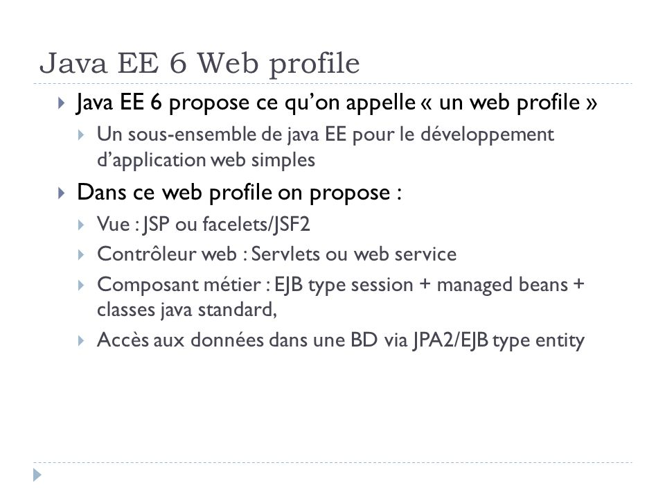 Java EE 6 Web profile Java EE 6 propose ce qu'on appelle « un web profile »