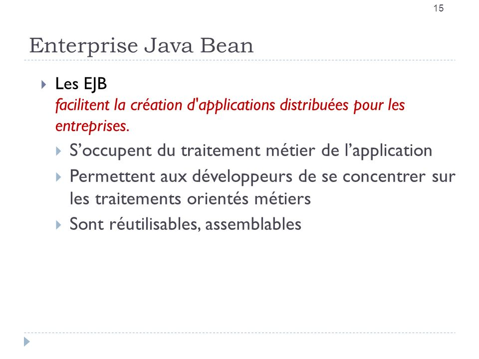 Enterprise Java Bean S'occupent du traitement métier de l'application