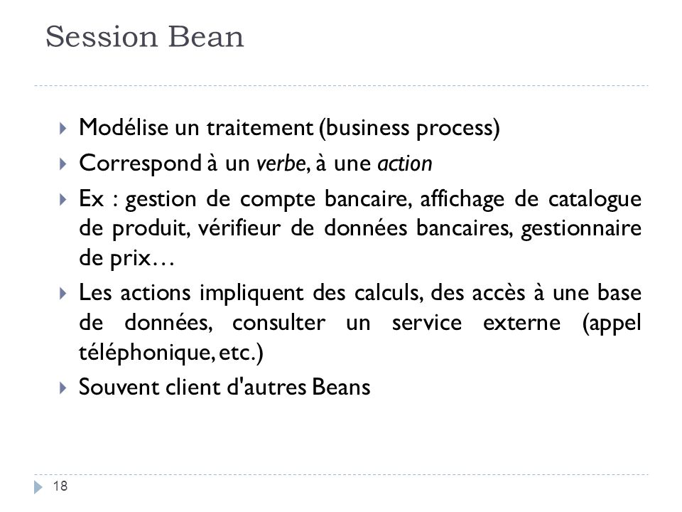 Session Bean Modélise un traitement (business process)