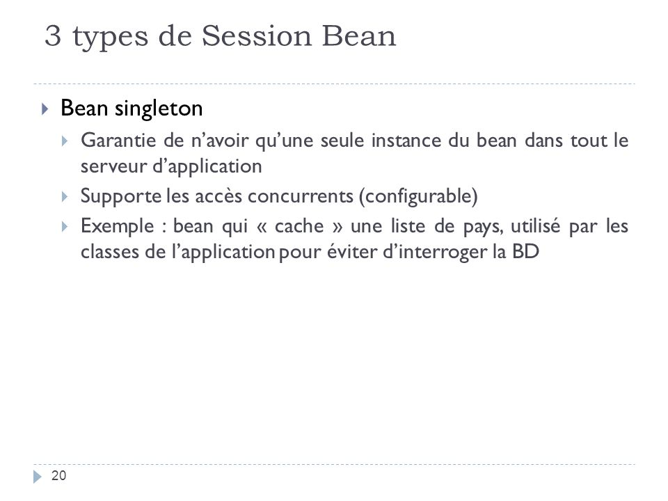 3 types de Session Bean Bean singleton