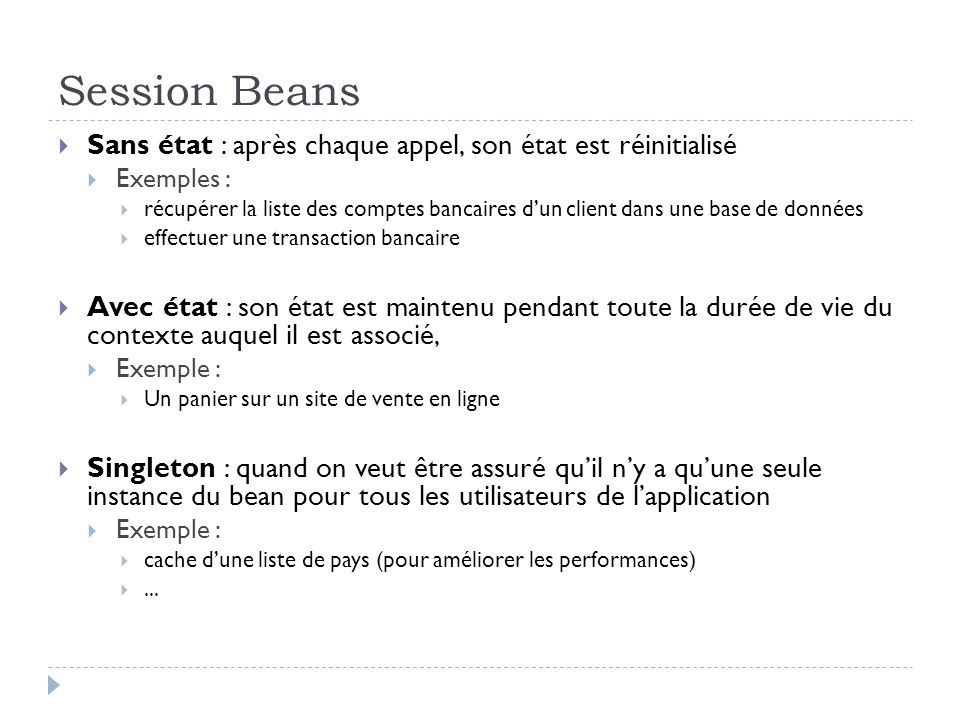 Session Beans Sans état : après chaque appel, son état est réinitialisé. Exemples :