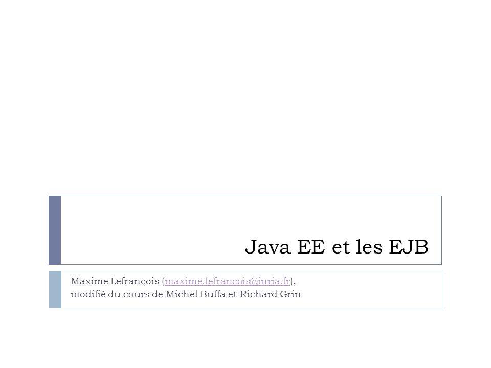 Java EE et les EJB Maxime Lefrançois (maxime.lefrancois@inria.fr),