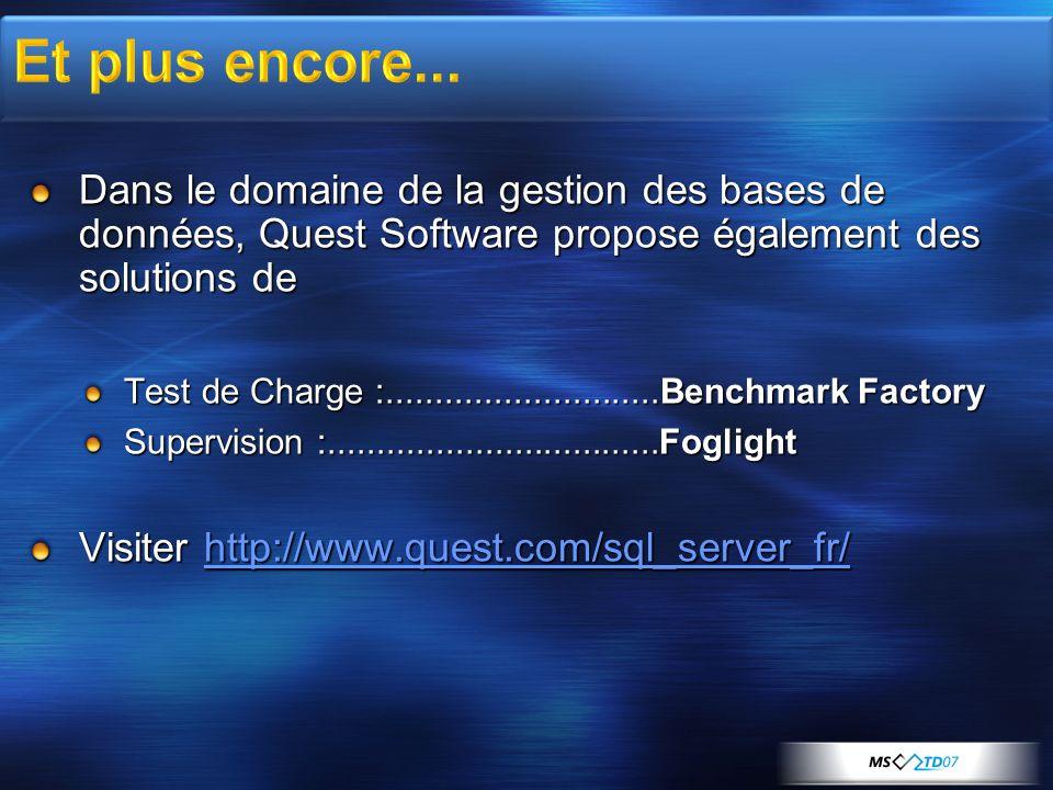 Et plus encore... Dans le domaine de la gestion des bases de données, Quest Software propose également des solutions de.