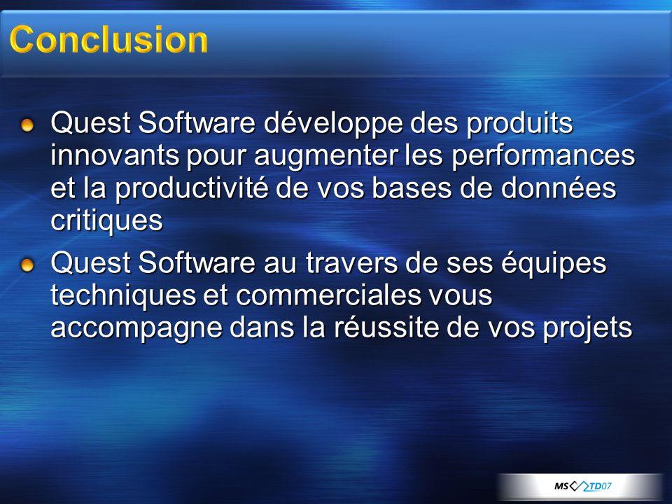 Conclusion Quest Software développe des produits innovants pour augmenter les performances et la productivité de vos bases de données critiques.