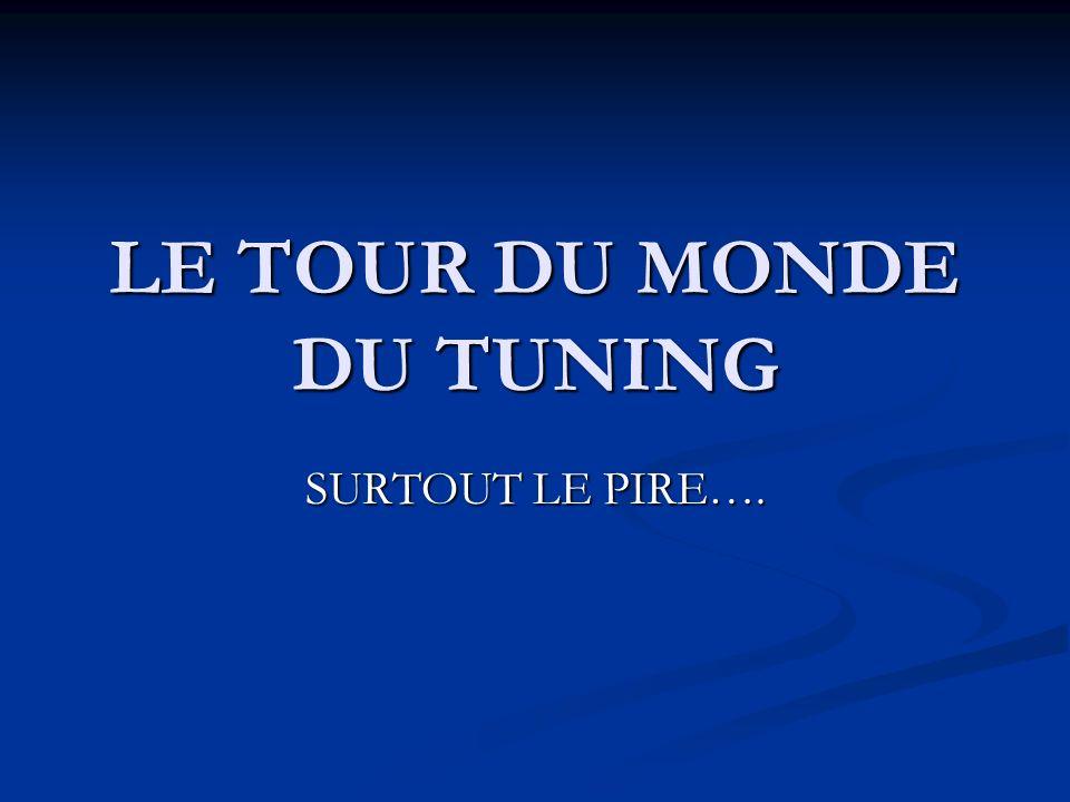 LE TOUR DU MONDE DU TUNING