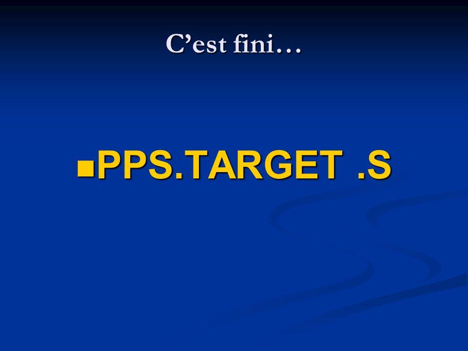 C'est fini… PPS.TARGET .S