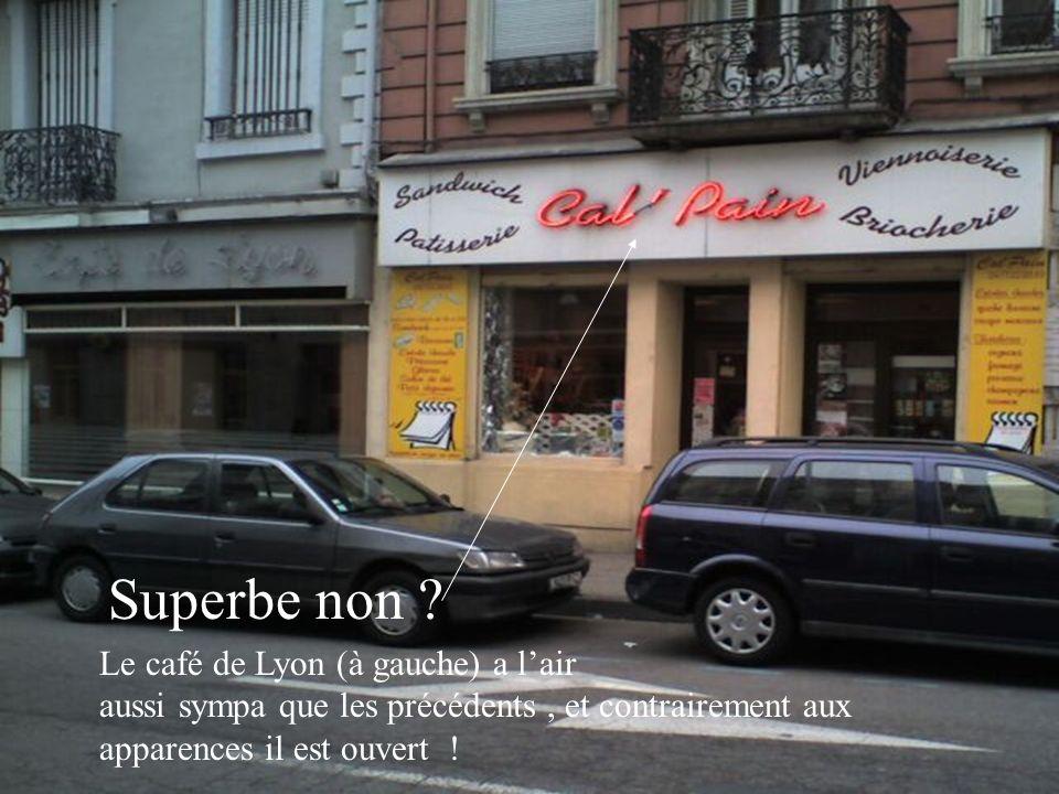 Superbe non Le café de Lyon (à gauche) a l'air