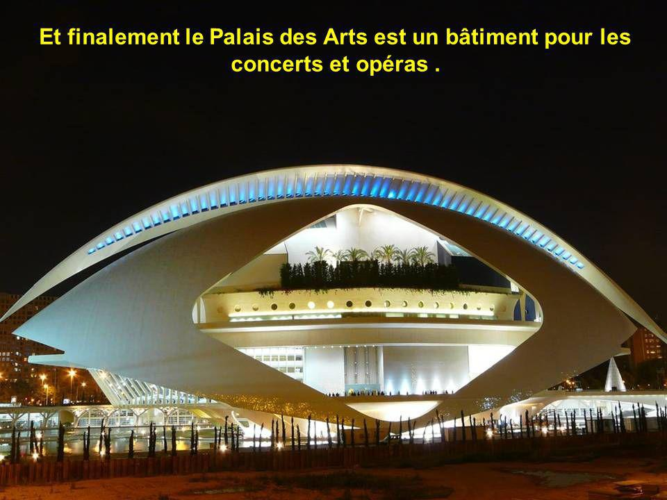Et finalement le Palais des Arts est un bâtiment pour les concerts et opéras .