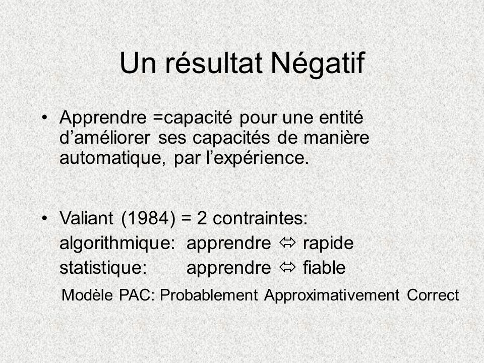 Un résultat Négatif Apprendre =capacité pour une entité d'améliorer ses capacités de manière automatique, par l'expérience.