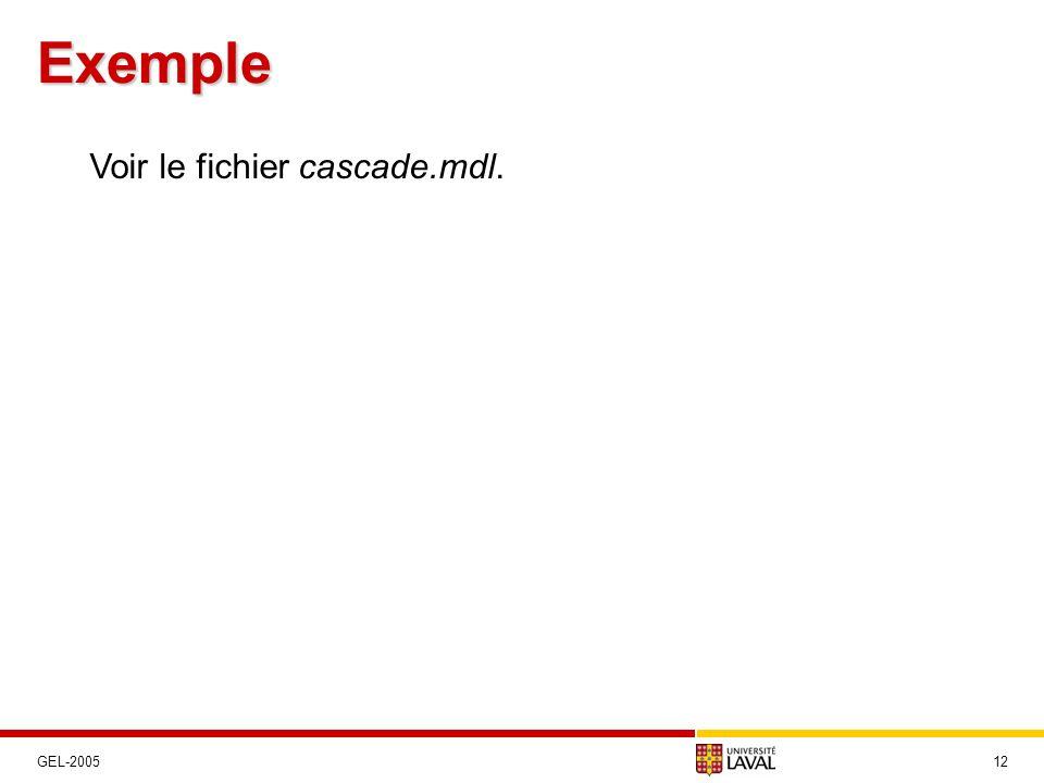 Exemple Voir le fichier cascade.mdl. GEL-2005