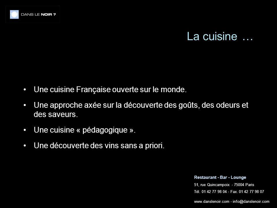 La cuisine … Une cuisine Française ouverte sur le monde.
