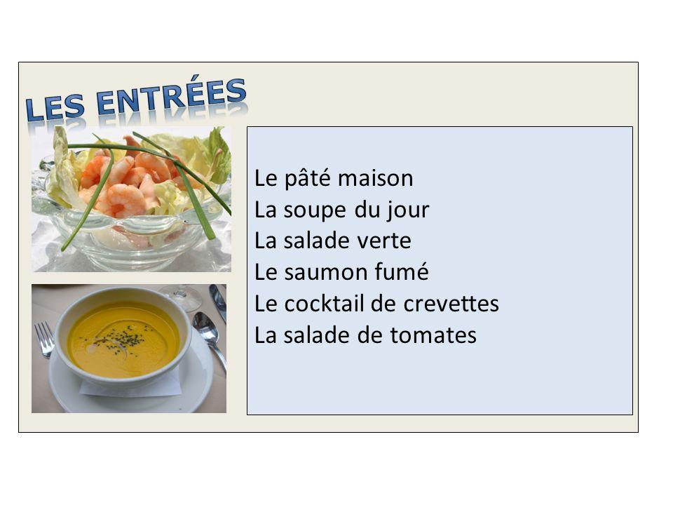 LES ENTRÉES Le pâté maison La soupe du jour La salade verte