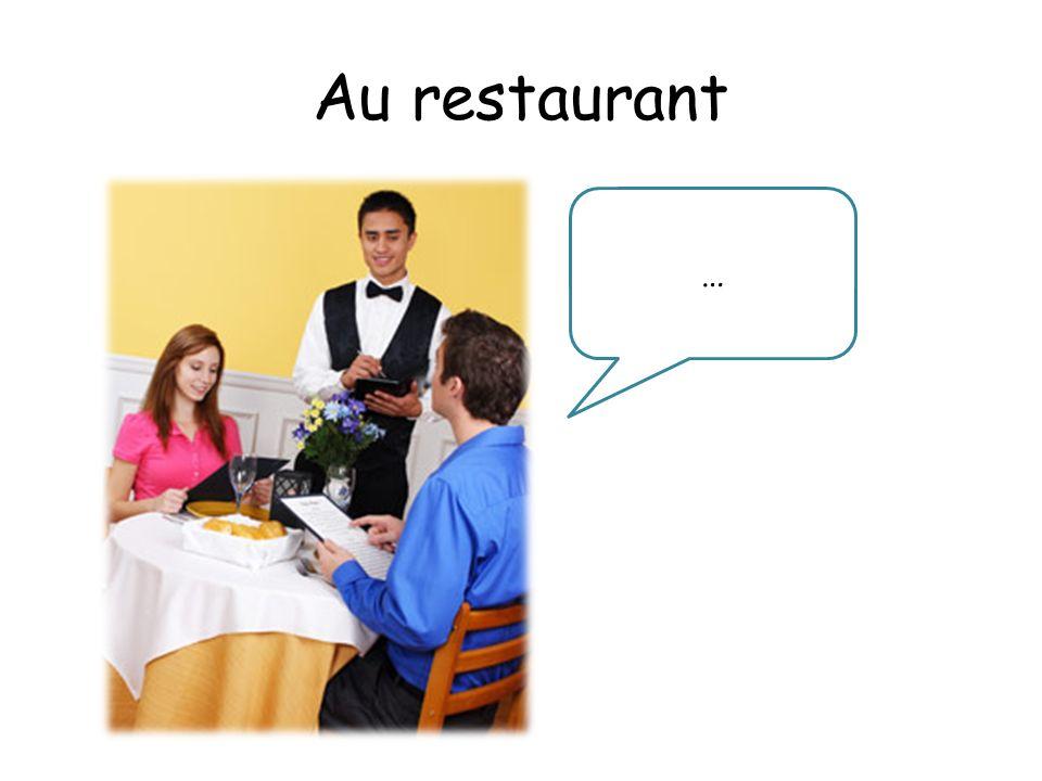 Au restaurant …