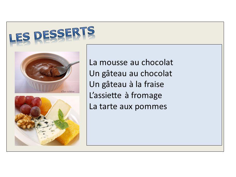 LES desserts La mousse au chocolat Un gâteau au chocolat