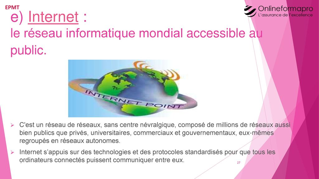 e) Internet : le réseau informatique mondial accessible au public.