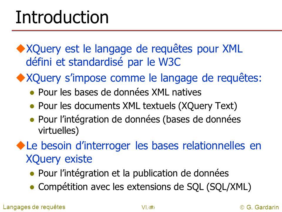 Introduction XQuery est le langage de requêtes pour XML défini et standardisé par le W3C. XQuery s'impose comme le langage de requêtes: