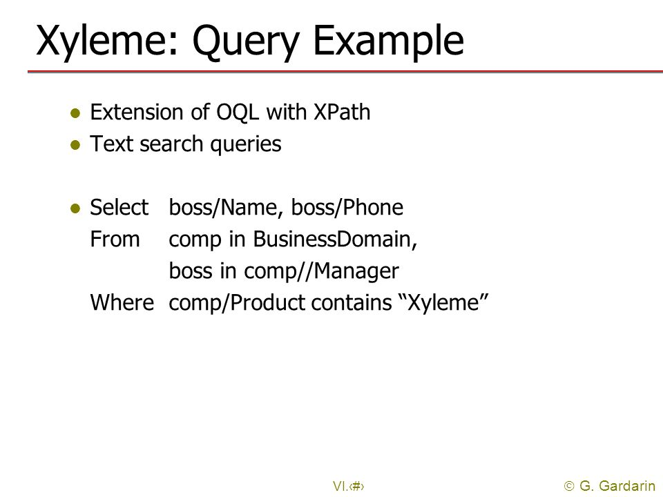 Xyleme: Query Example Extension of OQL with XPath Text search queries