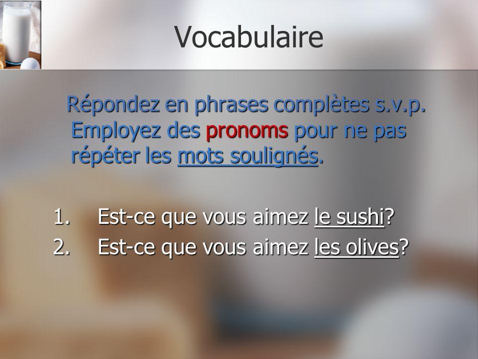 Vocabulaire Répondez en phrases complètes s.v.p. Employez des pronoms pour ne pas répéter les mots soulignés.