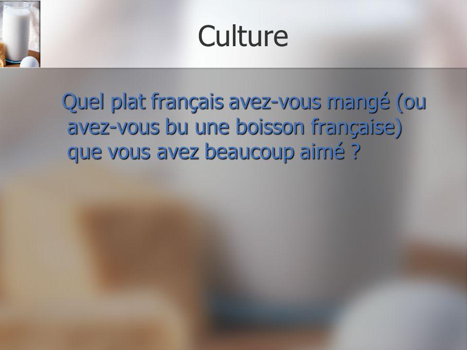 Culture Quel plat français avez-vous mangé (ou avez-vous bu une boisson française) que vous avez beaucoup aimé