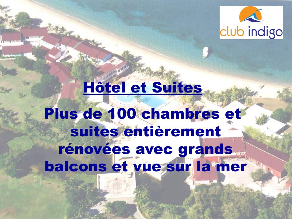 Hôtel et Suites Plus de 100 chambres et suites entièrement rénovées avec grands balcons et vue sur la mer.