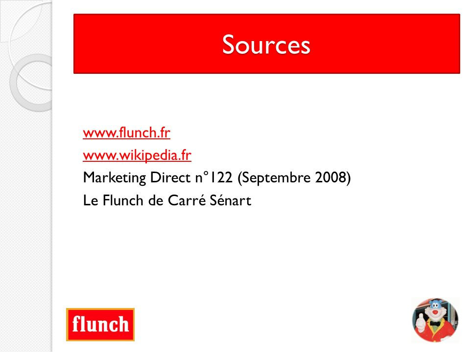 Sources www.flunch.fr www.wikipedia.fr Marketing Direct n°122 (Septembre 2008) Le Flunch de Carré Sénart