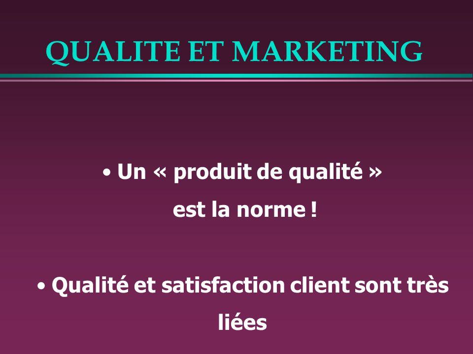 Un « produit de qualité » Qualité et satisfaction client sont très
