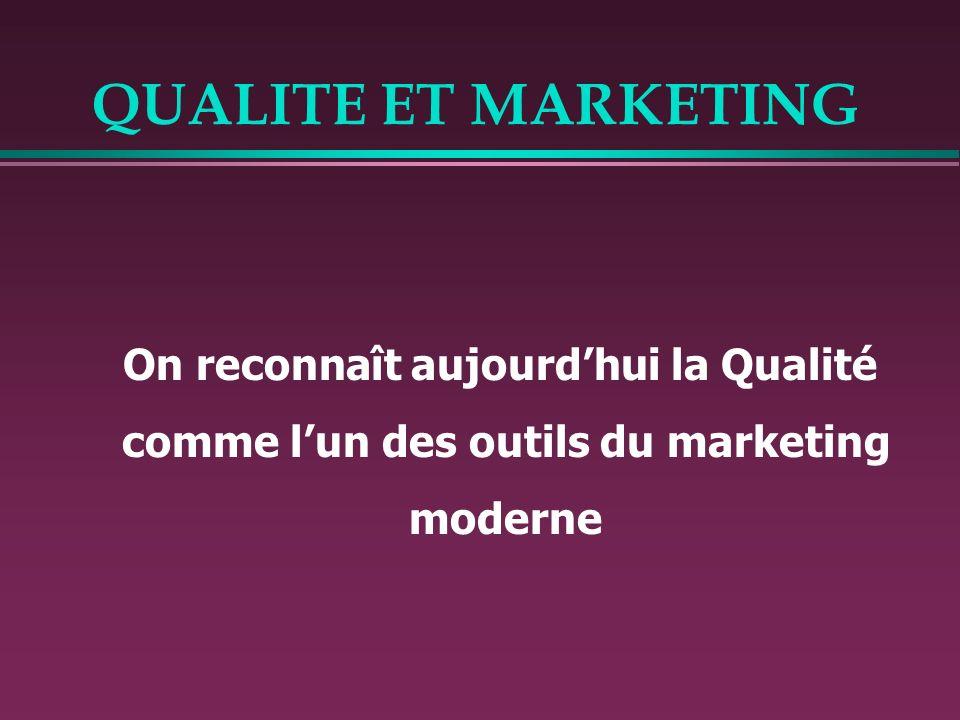 On reconnaît aujourd'hui la Qualité comme l'un des outils du marketing