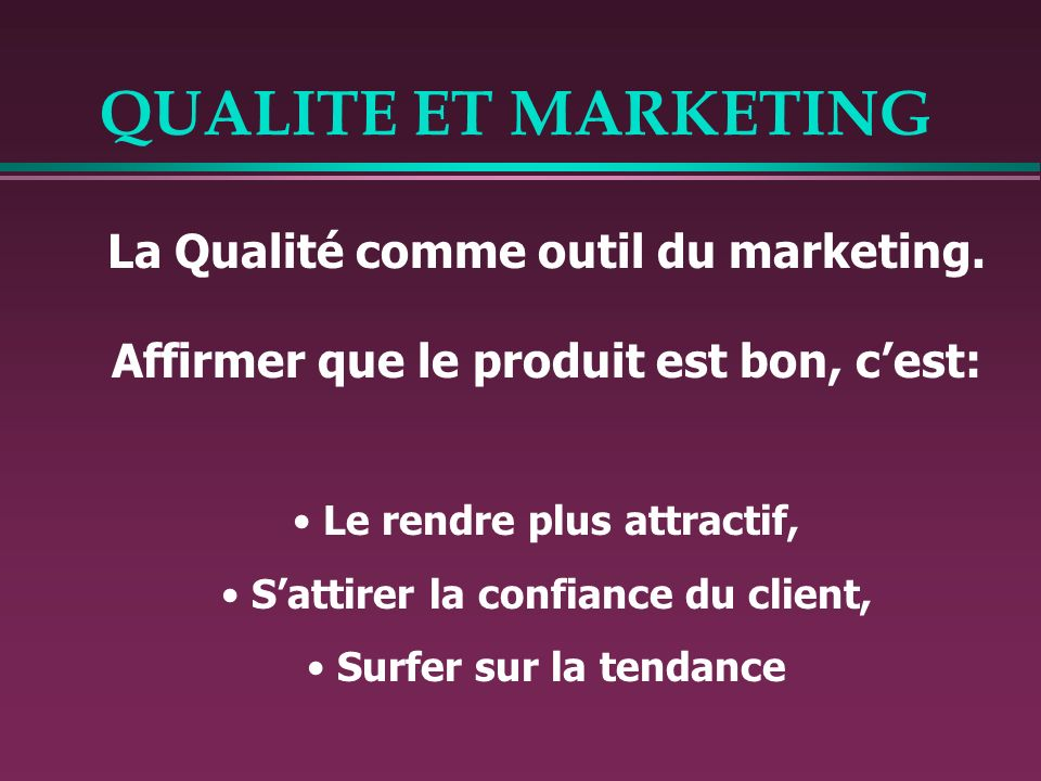 QUALITE ET MARKETING La Qualité comme outil du marketing.