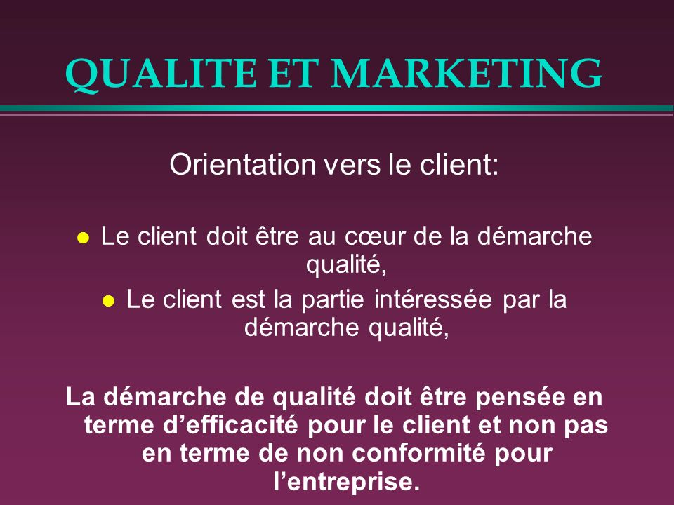 QUALITE ET MARKETING Orientation vers le client: