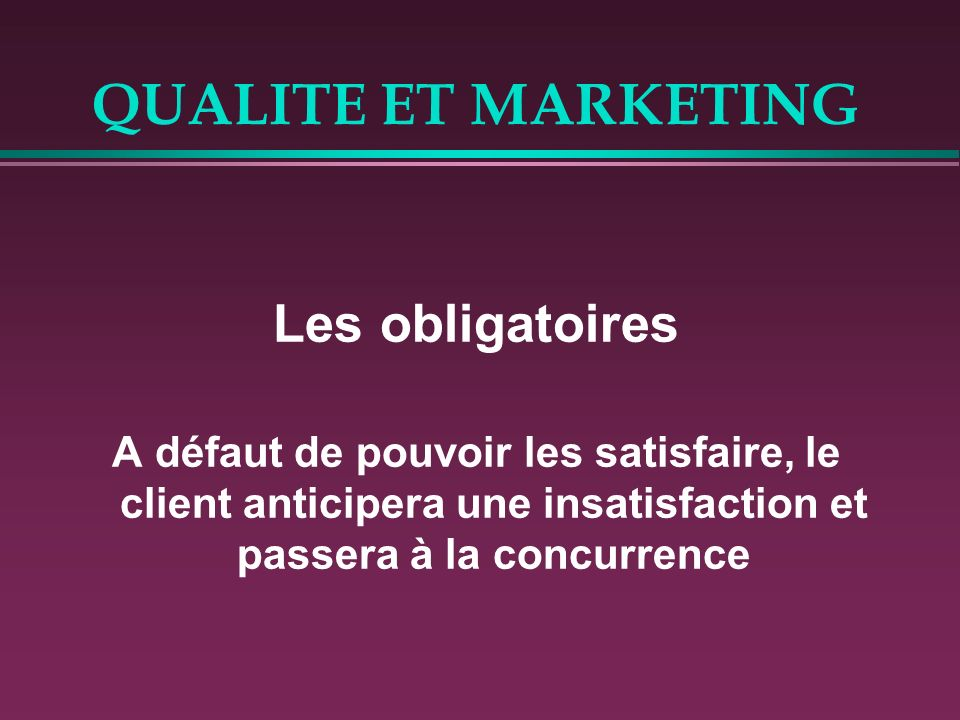QUALITE ET MARKETING Les obligatoires