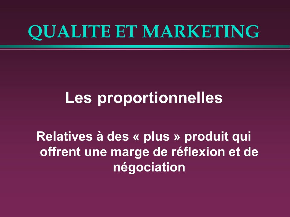 QUALITE ET MARKETING Les proportionnelles