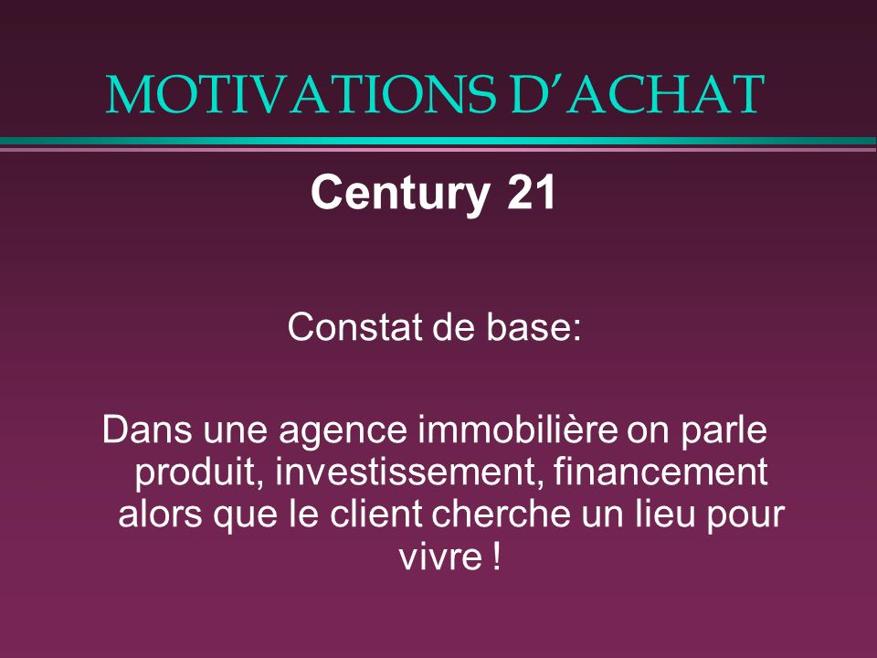 MOTIVATIONS D'ACHAT Century 21 Constat de base: