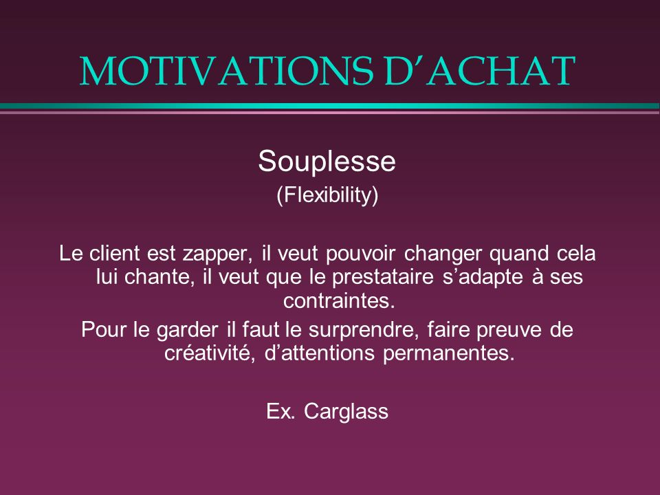 MOTIVATIONS D'ACHAT Souplesse (Flexibility)